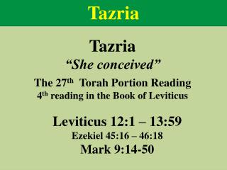 Tazria �She conceived� The  27 th Torah Portion Reading 4 th  reading  in the Book of  Leviticus