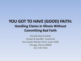 YOU GOT  TO  HAVE  (GOOD) FAITH: Handling Claims in Illinois Without Committing Bad Faith