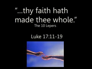 """…thy faith hath made thee whole."" Luke 17:11-19"