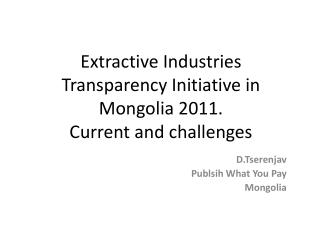 Extractive Industries Transparency Initiative in Mongolia  2011. Current and challenges