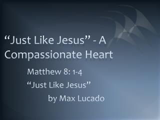 """Just Like Jesus"" - A Compassionate Heart"