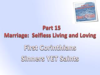 Part  15 Marriage:   Selfless Living and Loving