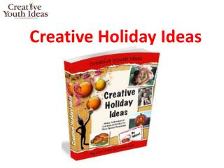 Creative Youth Ideas - Creative Holiday Ideas