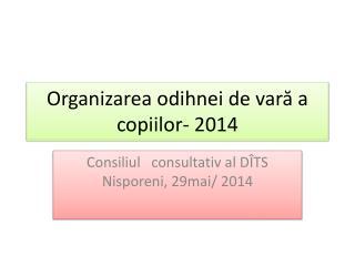 Organizarea odihnei de vară a copiilor- 2014