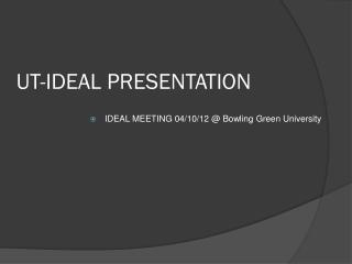 UT-IDEAL PRESENTATION