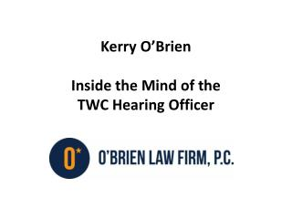 Kerry O'Brien Inside the Mind of the  TWC Hearing Officer