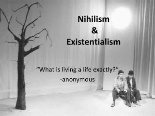 Nihilism  &  Existentialism