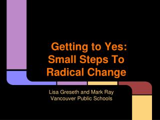 Getting to Yes: Small Steps To Radical Change