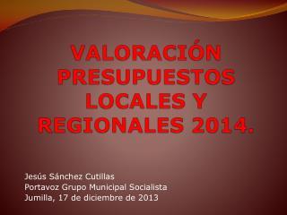 VALORACIÓN PRESUPUESTOS LOCALES Y REGIONALES 2014.
