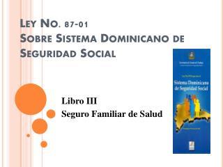 Ley  No. 87-01  Sobre Sistema Dominicano  de  Seguridad Social