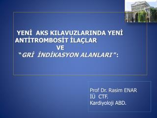 Prof Dr. Rasim ENAR İÜ  CTF.  Kardiyoloji ABD.