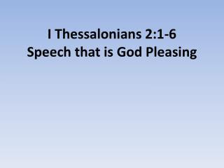 I Thessalonians 2:1-6 Speech that is God Pleasing