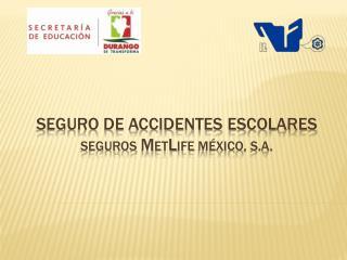 SEGURO DE ACCIDENTES ESCOLARES SEGUROS  M et L ife méxico , s.a.