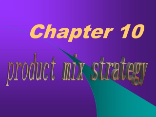 Chapter 10 Product-Mix Strategies