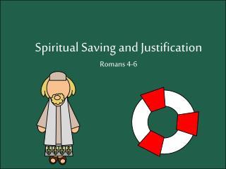 Spiritual Saving and Justification  Romans 4-6