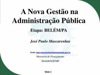 A Nova  Gestão na Administração  Pública Etapa:  BELÉM/PA
