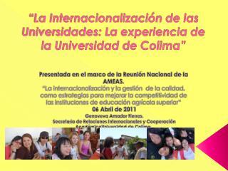 �La Internacionalizaci�n de las Universidades: La experiencia de la Universidad de Colima�