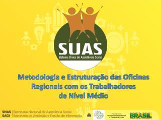 Metodologia e Estruturação das Oficinas Regionais com os Trabalhadores  de Nível Médio