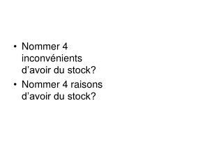 Nommer 4 inconvénients d'avoir du stock? Nommer 4 raisons d'avoir du stock?