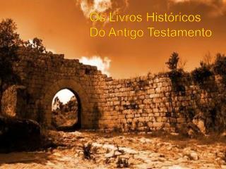 Os Livros Hist�ricos Do Antigo Testamento
