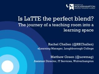 Is LaTTE the perfect blend? The journey of a teaching room into a learning space