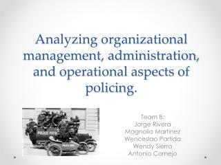 Analyzing organizational management, administration, and operational aspects of policing.