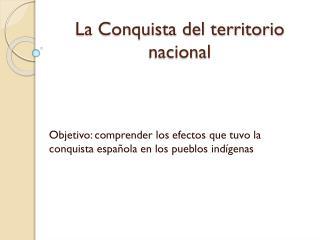 La Conquista del territorio nacional