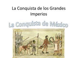 La Conquista de los Grandes Imperios