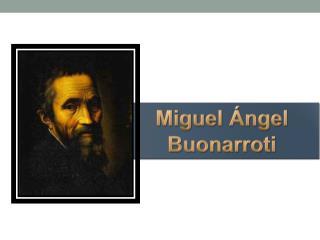 Miguel �ngel  Buonarroti