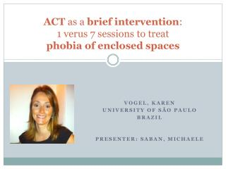 ACT  as a  brief intervention :  1  verus  7  sessions  to  treat phobia of enclosed spaces