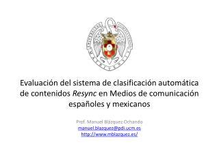 Prof. Manuel Blázquez Ochando manuel.blazquez@pdi.ucm.es http://www.mblazquez.es/