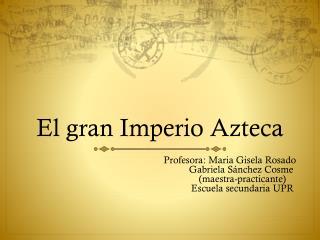 El gran  Imperio A zteca