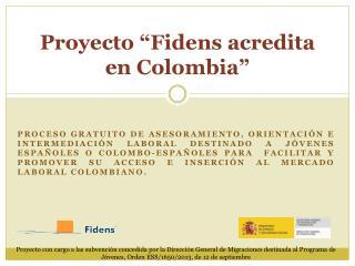 "Proyecto ""Fidens acredita en Colombia"""
