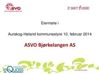 Eiermøte i Aurskog-Høland  kommunestyre  10.  februar 2014 ASVO Bjørkelangen AS