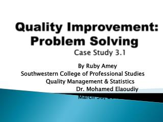 Quality Improvement:      Problem Solving                             Case Study 3.1