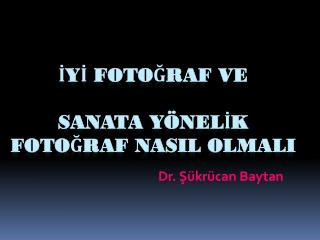 İy İ Fotoğraf ve Sanata Yönel İ k  Fotoğraf Nas I l  Olmal I