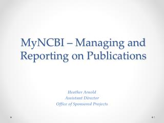 MyNCBI  – Managing and Reporting on  Publications