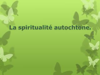 La  spiritualité autochtone .