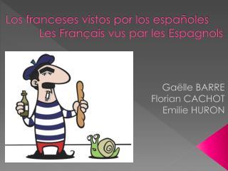 Los franceses vistos por los españoles Les  Français vus  par les  Espagnols