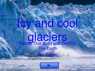 Icy and cool glaciers