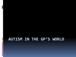 Autism in the GP's world