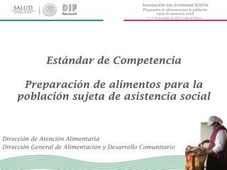 Dirección  de Atención  Alimentaria Dirección General de Alimentación y Desarrollo Comunitario
