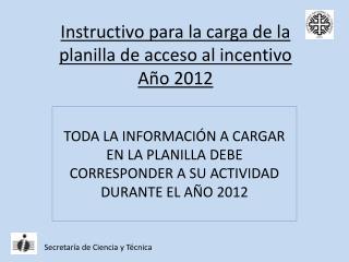 Instructivo para la carga de la planilla de acceso al incentivo  Año 2012