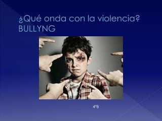 ¿Qué onda con la violencia? BULLYNG