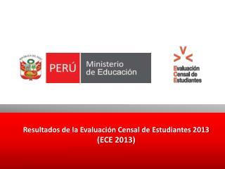 Resultados de la  Evaluación Censal  de  Estudiantes 2013  ( ECE 2013)