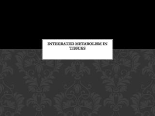 Integrated Metabolism in Tissues