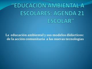 """""""EDUCACIÓN AMBIENTAL A ESCOLARES: AGENDA 21 ESCOLAR"""""""