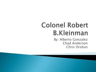 Colonel Robert  B.Kleinman