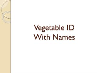 Vegetable  ID  With Names