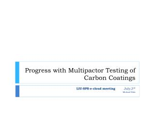 Progress with Multipactor Testing of Carbon Coatings